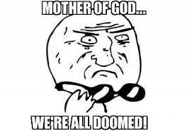 Meme Maker - MOTHER OF GOD... WE'RE ALL DOOMED! Meme Maker! via Relatably.com