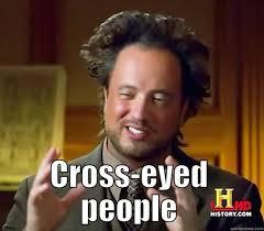 Cross-eyed people - quickmeme via Relatably.com