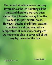 leonid slutsky quotes quotehd the current situation here is not very favorable as the ice is drifting all the