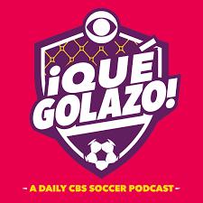 ¡Qué Golazo! A Daily CBS Soccer Podcast