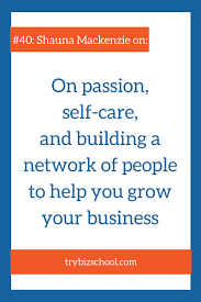 on self care passion and building a network of people to help 40 on passion self care and building a network of people to help you grow your business