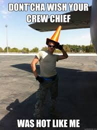 dont'cha wish your crew chief Was hot like me ... via Relatably.com
