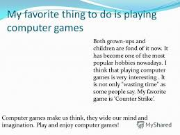 essay on my hobby playing computer games   essay topics my favorite thing to do is playing computer games