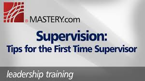 supervision tips for the first time supervisor leadership supervision tips for the first time supervisor leadership training