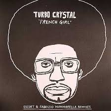Turbo Crystal - French Girl EP. Tracklist / A1 French Girl A2 French Girl (Escort Remix) B1 Another Glass B2 Another Glass (Fabrizio Mammarella ... - turbo_crystal_french_girl