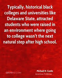 michael n castle quotes quotehd typically historical black colleges and universities like delaware state attracted students who were raised