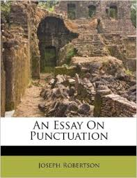 punctuation essay an essay on punctuation the second edition   j robertson   bok