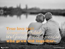 quote true love isn t romeo and juliet your tribute true love grandma and grandpa