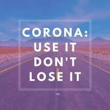 Corona: Use It, Don't Lose It