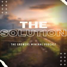 The Solution: The Growers Mineral Podcast