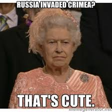 russia invaded Crimea? that's cute. - Unimpressed Queen | Meme ... via Relatably.com