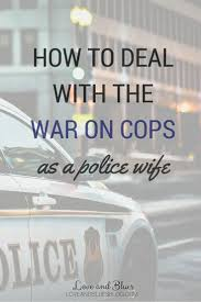 best police quotes police officer quotes law it s hard enough at times to be married to a police officer in the current