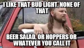 I Like That Bud Light, None Of That on Memegen via Relatably.com