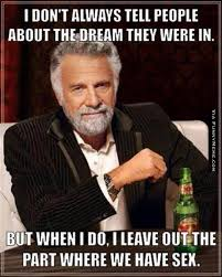 Funny memes - I don't always tell people about the dream ... via Relatably.com