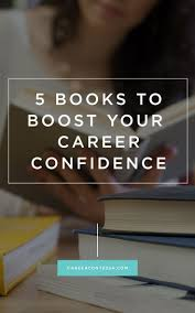 best images about career change employee benefit 5 books to boost your career confidence