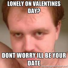 Lonely on valentines day? dont worry Ill be your date - Friendly ... via Relatably.com