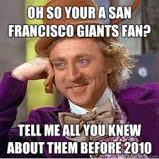 Oh so your a San Francisco Giants fan? Tell me all you knew about ... via Relatably.com