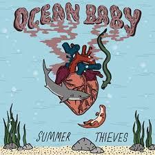 Summer Thieves – <b>Ocean Baby</b> Lyrics   Genius Lyrics