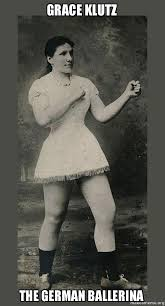 Grace Klutz The German ballerina - Overly Manly Woman | Make a Meme via Relatably.com