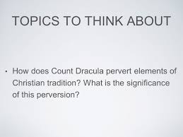 dracula literature and composition  objectives the research paper    topics to think about how does count dracula pervert elements of christian tradition  what is