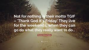 richard nelson bolles quote not for nothing is their motto tgif richard nelson bolles quote not for nothing is their motto tgif thank