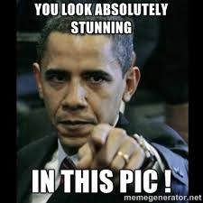 YOU LOOK ABSOLUTELY STUNNING IN THIS PIC ! - obama pointing | Meme ... via Relatably.com