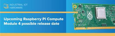Raspberry Pi <b>Compute Module</b> 4 possible release date - IoT ...