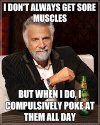 I don't always get sore muscles But when i do, I compulsively poke ... via Relatably.com