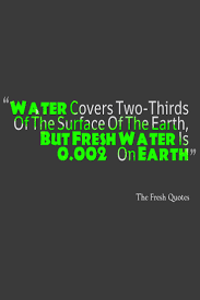 water quotes and save water slogans quotes wishes water covers two thirds of the surface of the earth but fresh water is