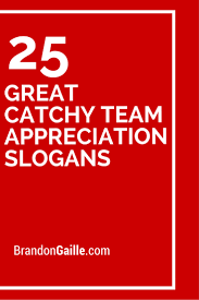 great catchy team appreciation slogans 25 great catchy team appreciation slogans