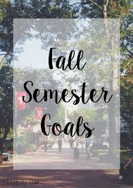 fall semester goals kayla what goals have you set for yourself this semester