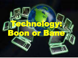 technology boon or bane