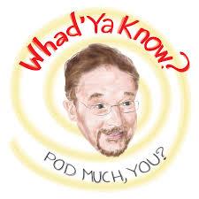Whad'ya Know Podcast
