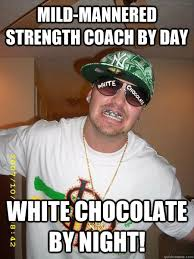 Mild-mannered strength coach by day White chocolate by night ... via Relatably.com