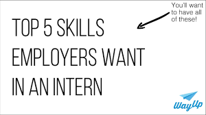 top 5 skills employers look for in an intern top 5 skills employers look for in an intern