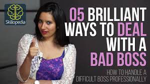 skillopedia brilliant ways to deal a bad boss skills skillopedia 05 brilliant ways to deal a bad boss skills at workplace job