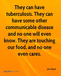 tuberculosis quotes page 1 quotehd jim rizoli they can have tuberculosis they can have some other communicable disease and