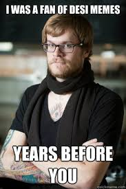 I was a fan of desi memes years before you - Hipster Barista ... via Relatably.com