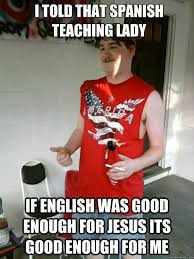 I told that spanish teaching lady If english was good enough for ... via Relatably.com