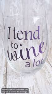 <b>I tend to wine</b> a lot wine glass, Stemless wine glass, Wine glass for ...