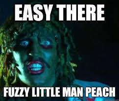 Easy there Fuzzy little man peach - Old gregg - quickmeme via Relatably.com