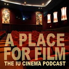 A Place for Film: The IU Cinema Podcast