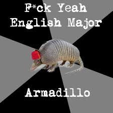 F*ck Yeah English Major Armadillo via Relatably.com