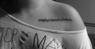 My collar bone tattoo. Everything I hope to be I already am ... via Relatably.com