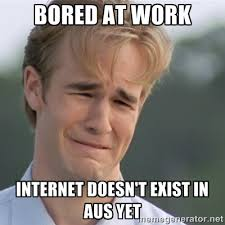 bored at work Internet Doesn't exist in Aus yet - Dawson's Creek ... via Relatably.com