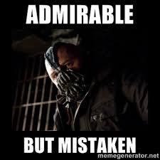 admirable but mistaken - Bane Meme | Meme Generator via Relatably.com
