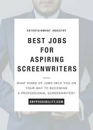 best day jobs for aspiring screenwriters any possibility best day jobs for aspiring screenwriters