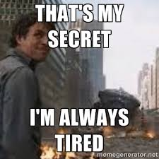 That's my secret I'm always tired - Secretive Hulk | Meme Generator via Relatably.com