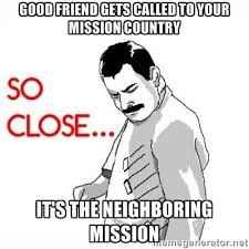good friend gets called to your mission country it's the ... via Relatably.com