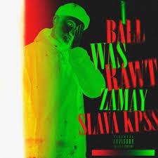 Замай и Слава КПСС (Zamay & Slava KPSS) – I <b>ball was</b> rawt Lyrics